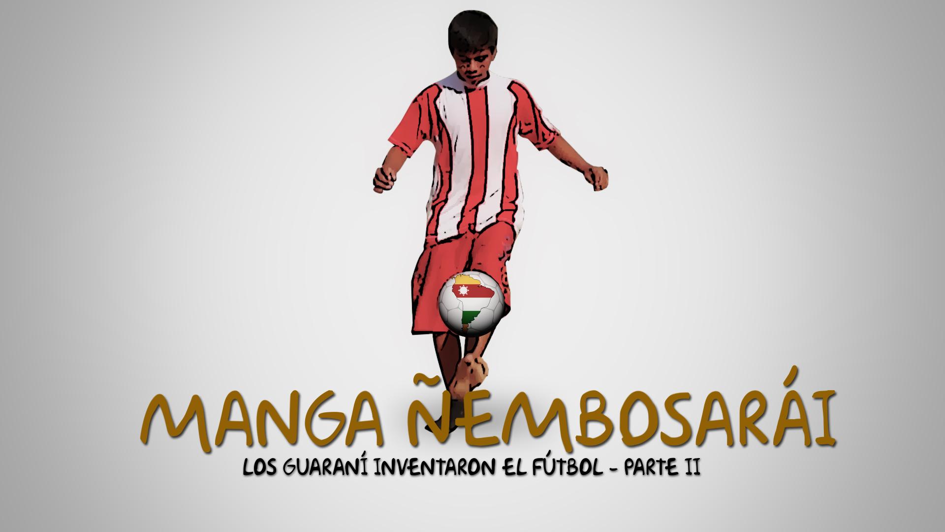 """Presentan """"Manga Ñembosarái"""", el documental que profundiza la historia entre los guaraníes y el fútbol imagen"""